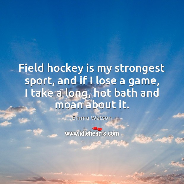 Image, Field hockey is my strongest sport, and if I lose a game,
