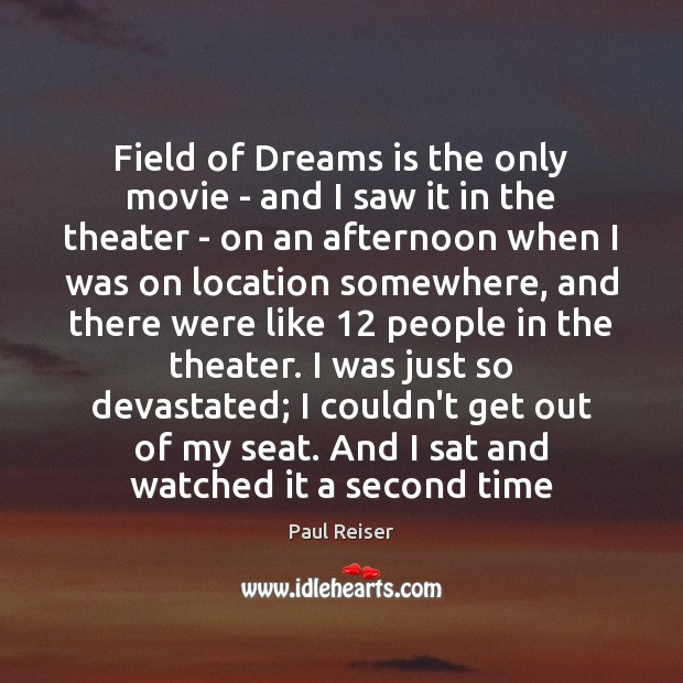 Field of Dreams is the only movie – and I saw it Paul Reiser Picture Quote