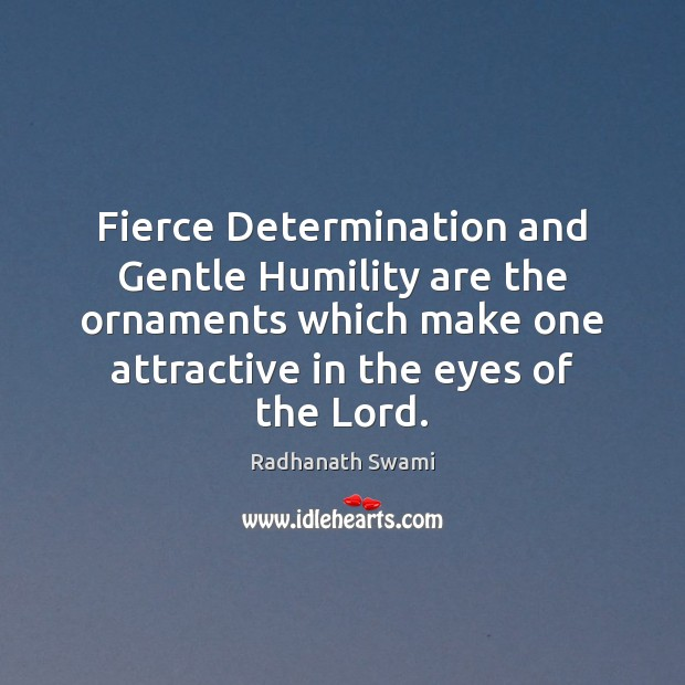 Fierce Determination and Gentle Humility are the ornaments which make one attractive Humility Quotes Image