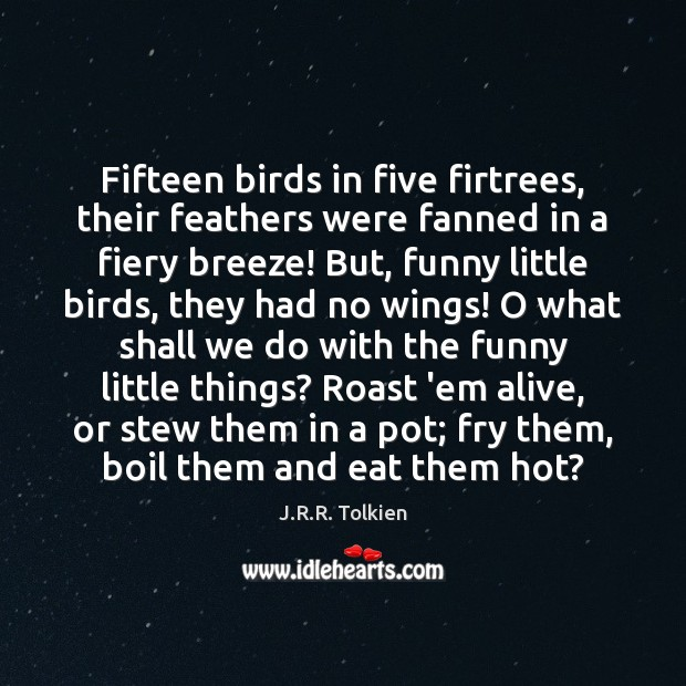 Fifteen birds in five firtrees, their feathers were fanned in a fiery Image