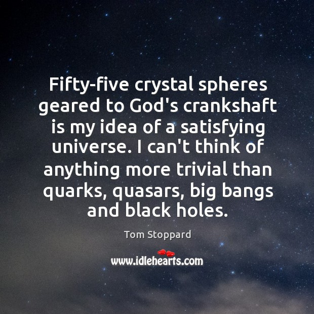 Fifty-five crystal spheres geared to God's crankshaft is my idea of a Image