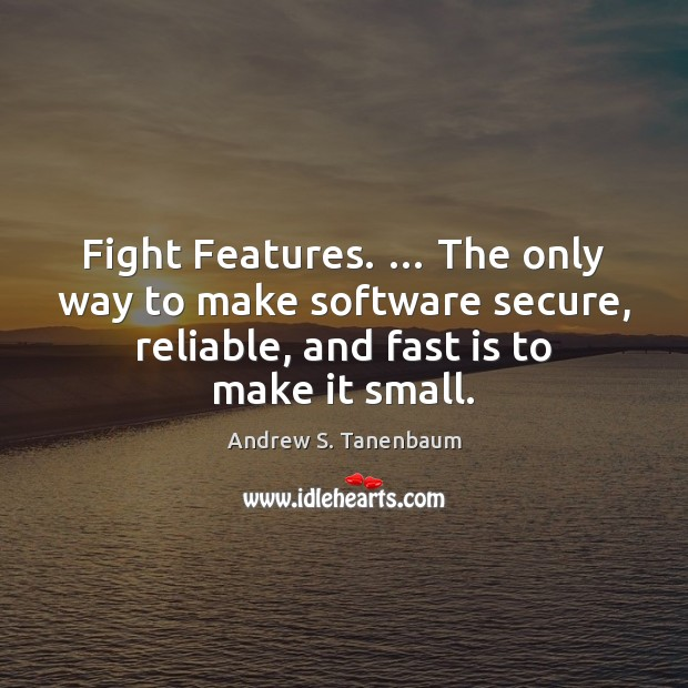 Image, Fight Features. … The only way to make software secure, reliable, and fast