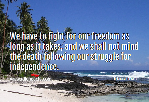 We have to fight for our freedom as long as it takes Indonesian Proverbs Image