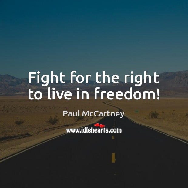 Fight for the right to live in freedom! Paul McCartney Picture Quote