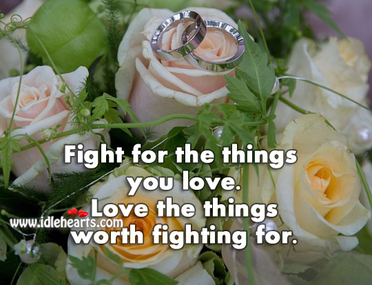 Fight for the things you love. Worth Quotes Image