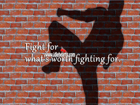 Fight for what's worth fighting for. Worth Quotes Image