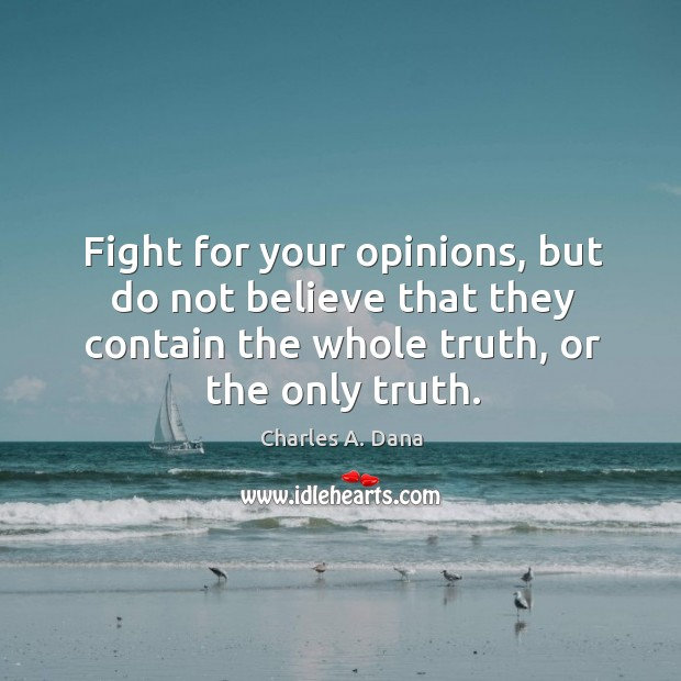 Fight for your opinions, but do not believe that they contain the Image