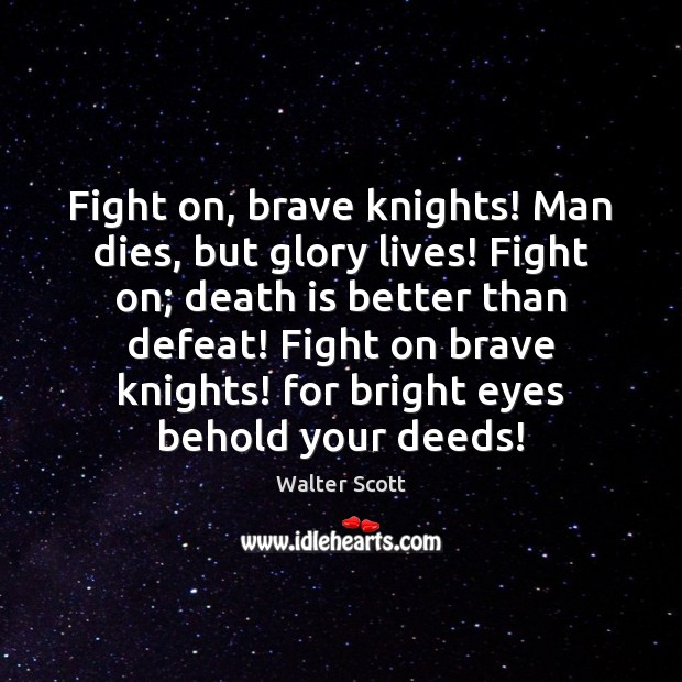Fight on, brave knights! Man dies, but glory lives! Fight on; death Image