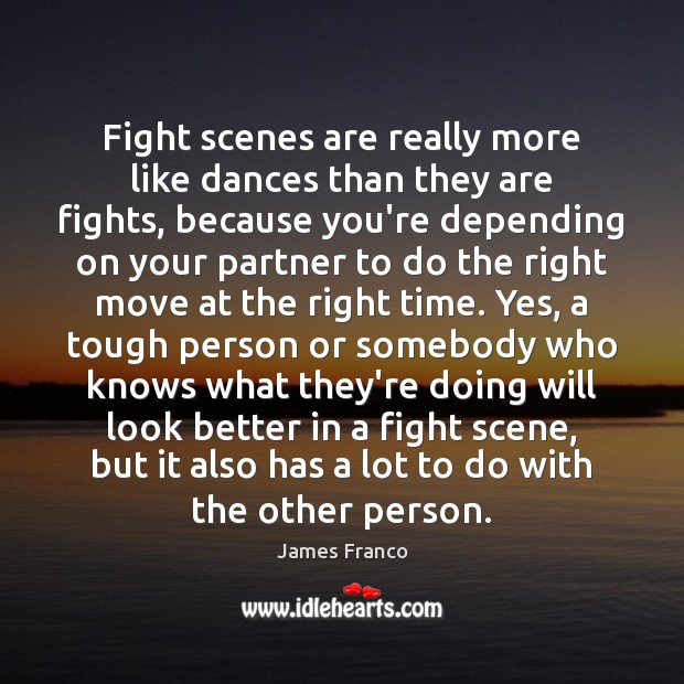 Fight scenes are really more like dances than they are fights, because James Franco Picture Quote