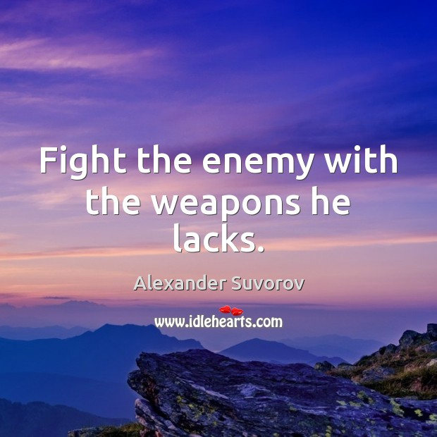 Image, Fight the enemy with the weapons he lacks.