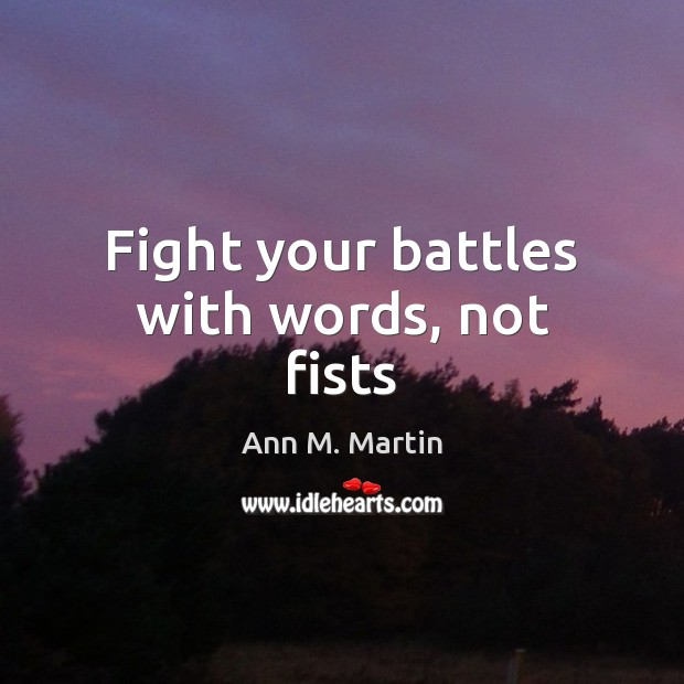 Image, Fight your battles with words, not fists