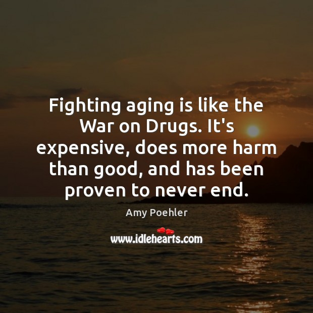Image, Fighting aging is like the War on Drugs. It's expensive, does more