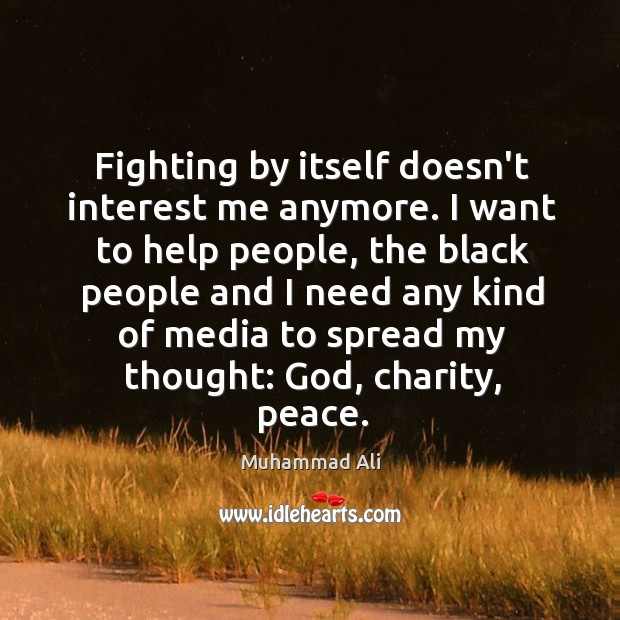 Fighting by itself doesn't interest me anymore. I want to help people, Image