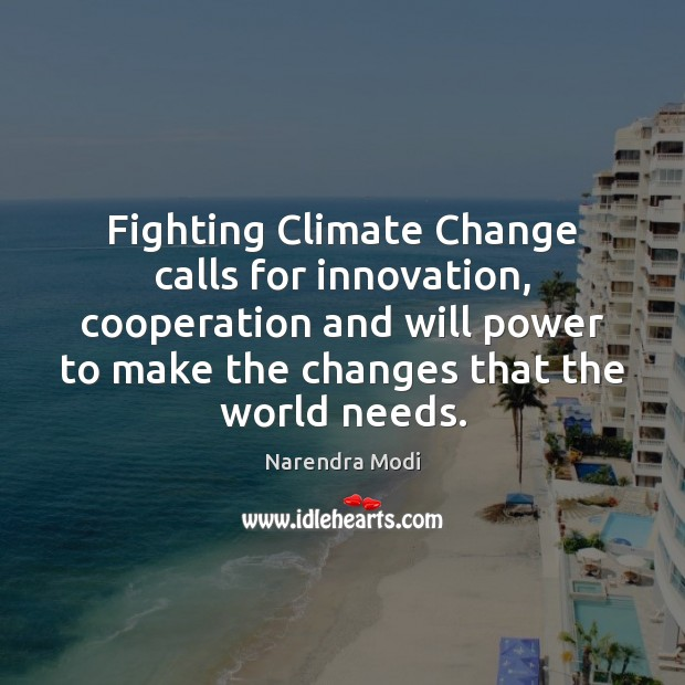 Fighting Climate Change calls for innovation, cooperation and will power to make Will Power Quotes Image