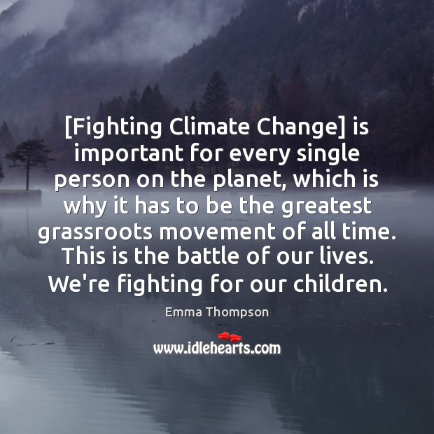Image, [Fighting Climate Change] is important for every single person on the planet,