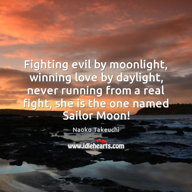 Fighting evil by moonlight, winning love by daylight, never running from a Image