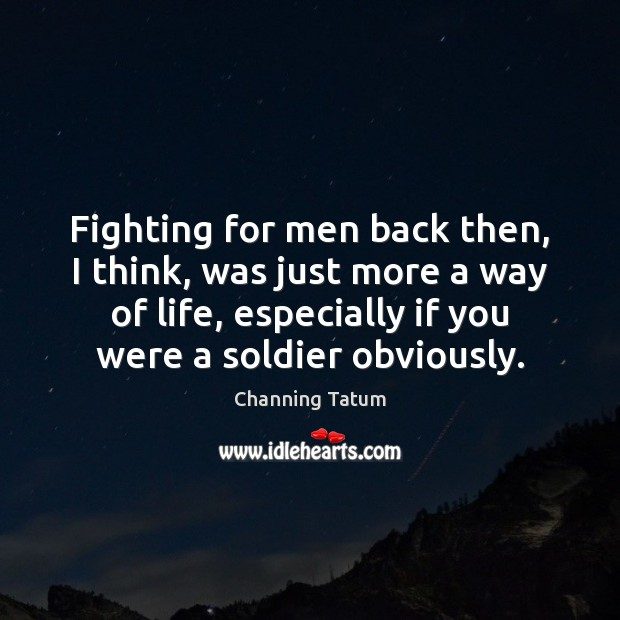 Fighting for men back then, I think, was just more a way Image