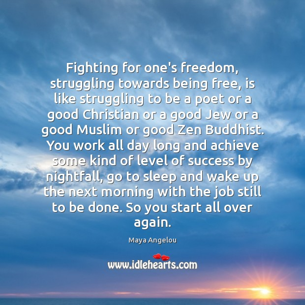 Image, Fighting for one's freedom, struggling towards being free, is like struggling to
