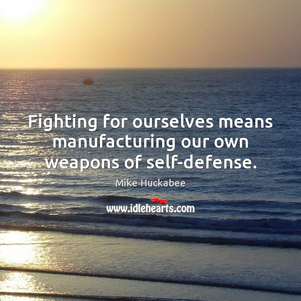 Fighting for ourselves means manufacturing our own weapons of self-defense. Image