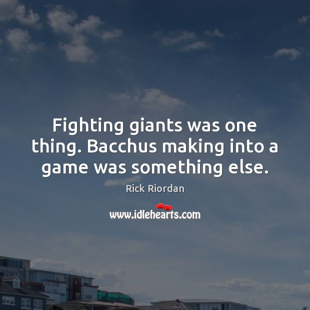 Image, Fighting giants was one thing. Bacchus making into a game was something else.