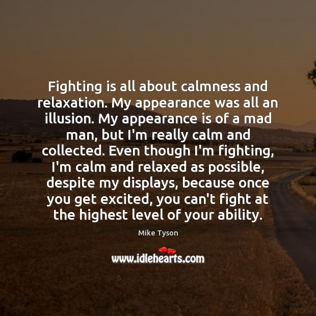 Fighting is all about calmness and relaxation. My appearance was all an Mike Tyson Picture Quote