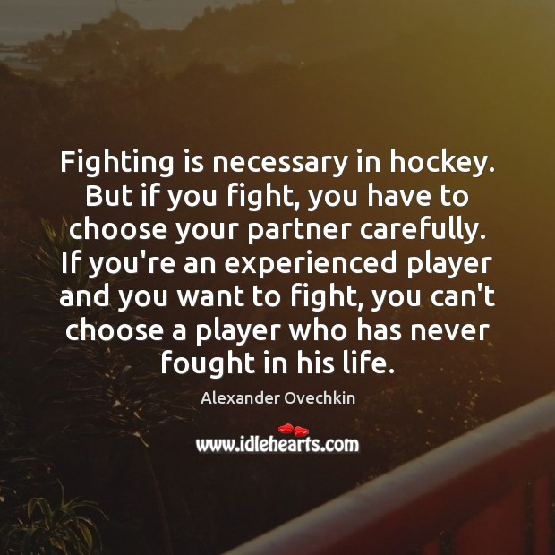 Image, Fighting is necessary in hockey. But if you fight, you have to