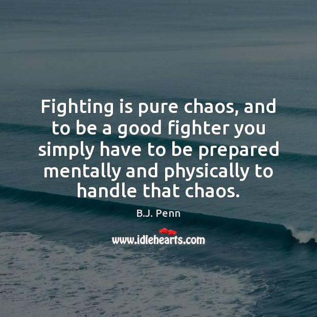 Image, Fighting is pure chaos, and to be a good fighter you simply