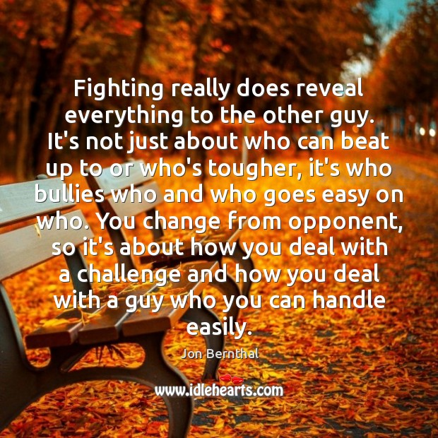 Fighting really does reveal everything to the other guy. It's not just Jon Bernthal Picture Quote
