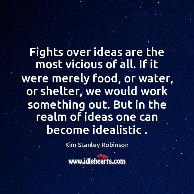 Fights over ideas are the most vicious of all. If it were Kim Stanley Robinson Picture Quote