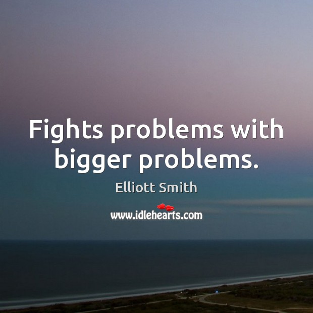 Fights problems with bigger problems. Image