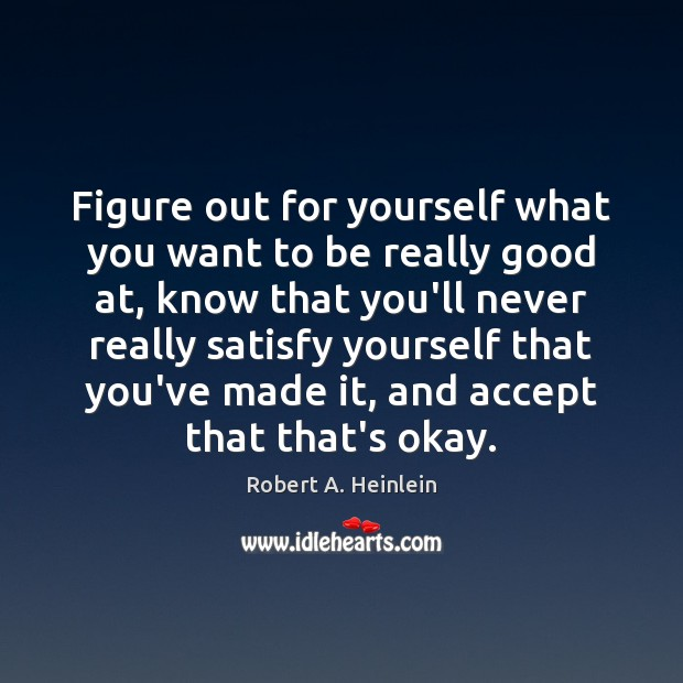Image, Figure out for yourself what you want to be really good at,