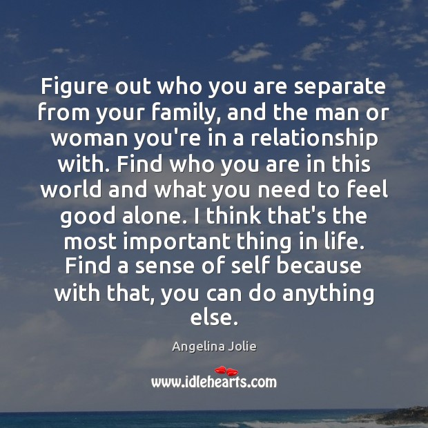Image, Figure out who you are separate from your family, and the man