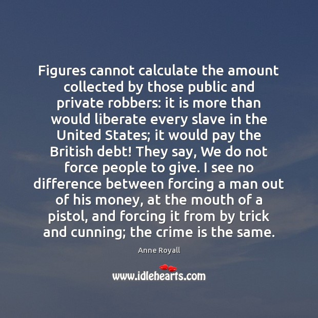 Image, Figures cannot calculate the amount collected by those public and private robbers: