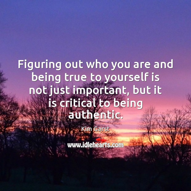 Image, Figuring out who you are and being true to yourself is not