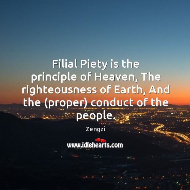 Filial Piety is the principle of Heaven, The righteousness of Earth, And Image