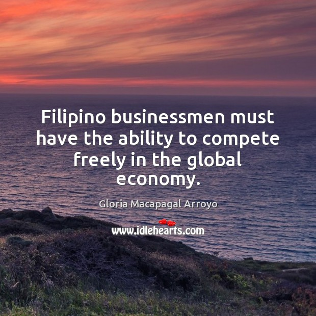Filipino businessmen must have the ability to compete freely in the global economy. Image