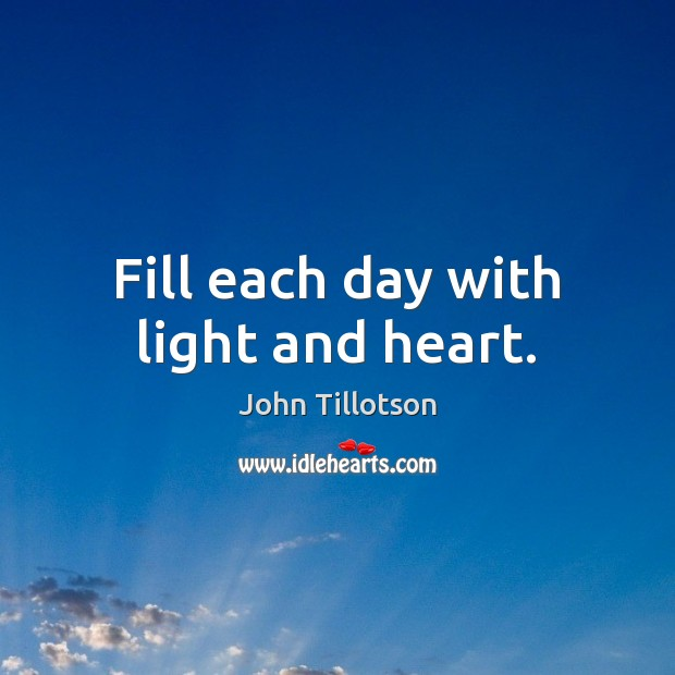Image, Fill each day with light and heart.