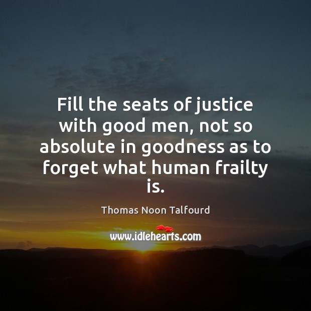 Fill the seats of justice with good men, not so absolute in Image