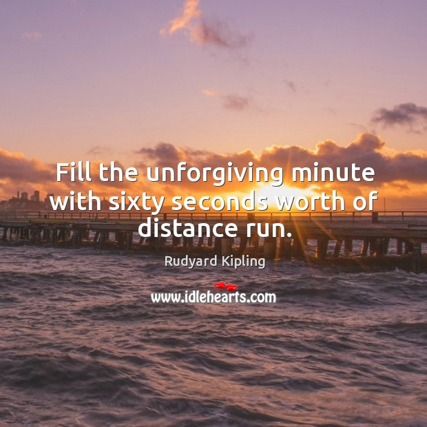 Fill the unforgiving minute with sixty seconds worth of distance run. Image