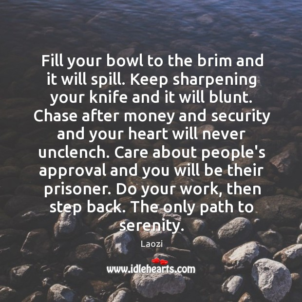 Image, Fill your bowl to the brim and it will spill. Keep sharpening