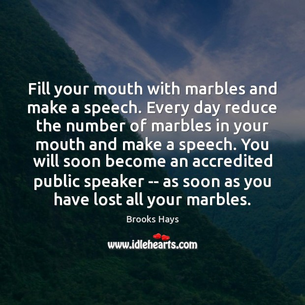 Image, Fill your mouth with marbles and make a speech. Every day reduce