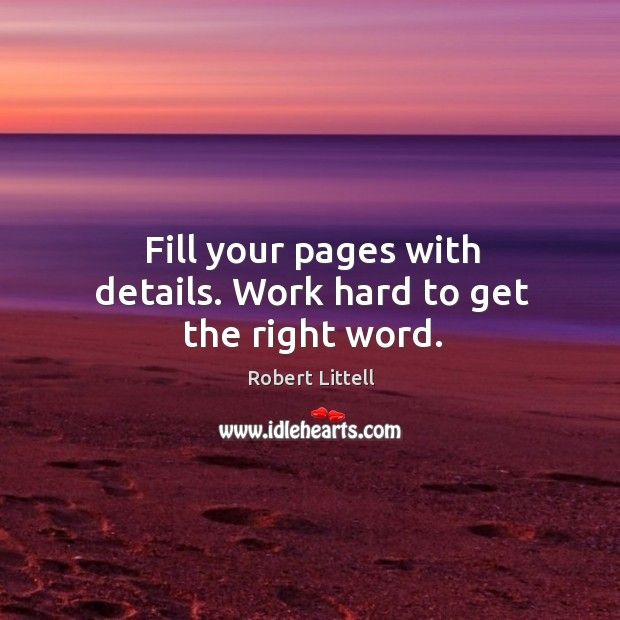 Fill your pages with details. Work hard to get the right word. Image