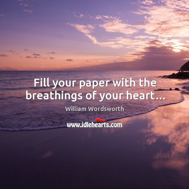 Fill your paper with the breathings of your heart… Image