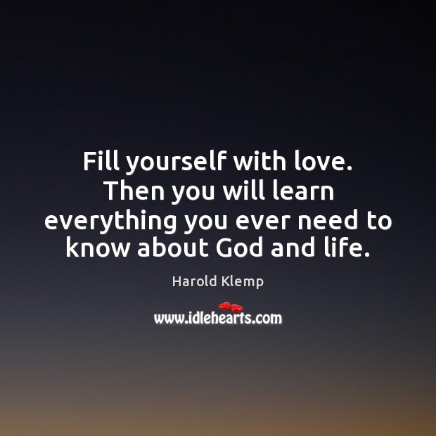Image, Fill yourself with love. Then you will learn everything you ever need