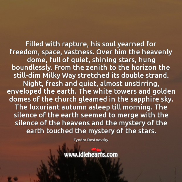 Filled with rapture, his soul yearned for freedom, space, vastness. Over him Fyodor Dostoevsky Picture Quote
