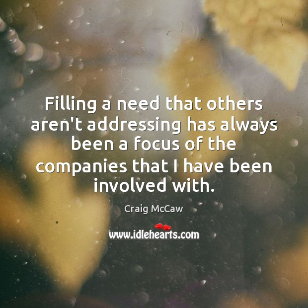 Filling a need that others aren't addressing has always been a focus Image