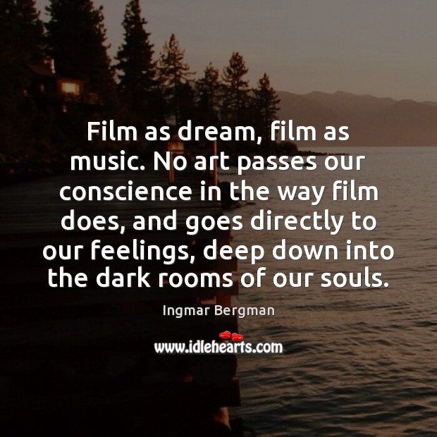 Film as dream, film as music. No art passes our conscience in Image