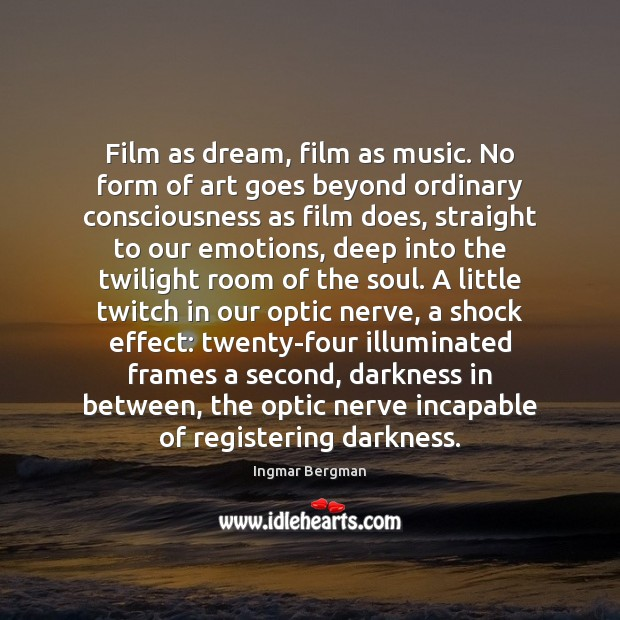 Image, Film as dream, film as music. No form of art goes beyond