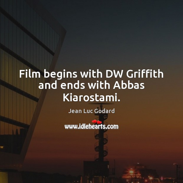 Image, Film begins with DW Griffith and ends with Abbas Kiarostami.