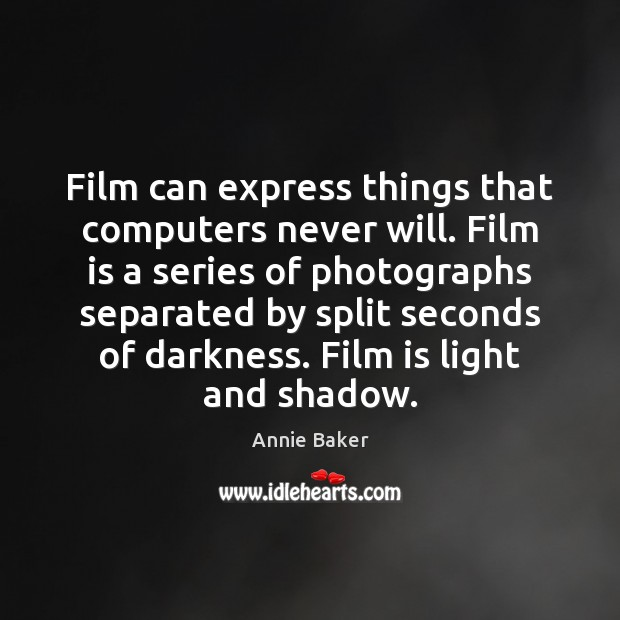 Image, Film can express things that computers never will. Film is a series